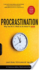 Procrastination: Why We Do it, What to do About it Now.
